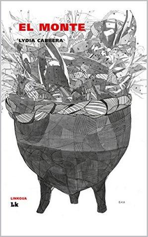 El Monte, la Biblia de las religiones afrocubanas: The Forest, Bible of Afro-Cuban traditions (Lydia Cabrera Collection 1)