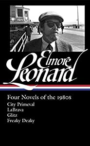 Four Novels of the 1980s: City Primeval / LaBrava / Glitz / Freaky Deaky