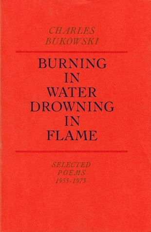 Charles Bukowski - Burning in Water, Drowning in Flame Selected poems 1955-1973