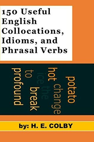 150 Useful Collocations  Idioms  and Phrasal Verbs   40 by H. E. Colby  41  UserUpload.Net