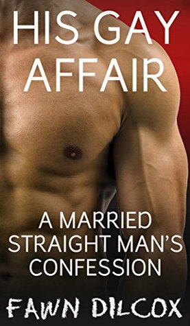 His Gay Affair: A Married Straight Mans Confession by