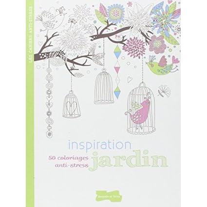Inspiration Jardin 50 Coloriages Anti Stress By Isabelle Jeuge Maynart