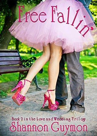 Free Fallin'  (Love and Weddings Trilogy, #2)