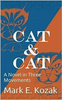 Cat & Cat: A Novel in Three Movements