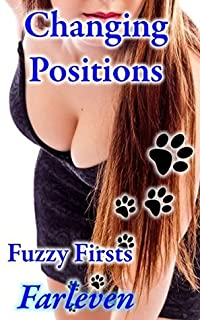 Changing Positions - Fuzzy Firsts: An Erotic Transformation Story