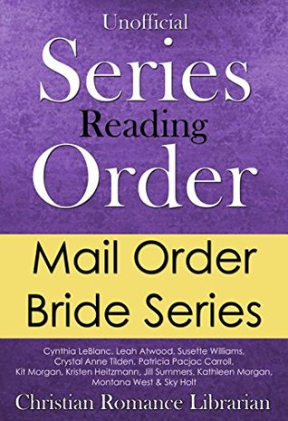 Mail Order Bride Series Reading Order: Cynthia LeBlanc, Leah Atwood, Kit Morgan and more - Series titles and links in order