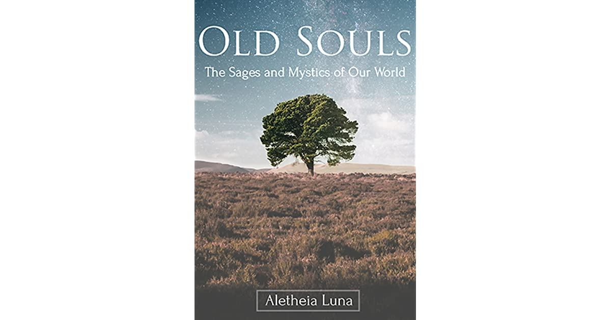 Old Souls: The Sages and Mystics of Our World by Aletheia Luna