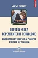 Copiii in epoca dependentei de tehnologie. Noile dispozitive digitale si riscurile utilizarii lor excesive