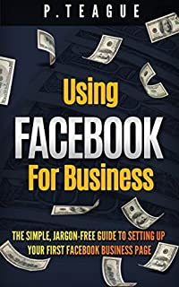 Using Facebook For Business: The Simple, Jargon-Free Guide To Setting Up Your First Facebook Business Page (Stuff Made Simple 2)