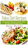 Paleo Diet: Amazingly Delicious Paleo Diet Recipes for Weight Loss (Weight Loss Recipes, Paleo Diet Recipes Book 1)