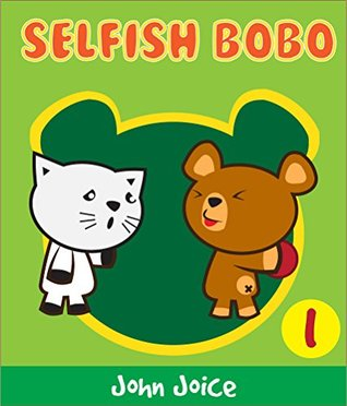 A Book for Kids: Selfish Bobo Bear: A short book for small children and early readers to learn about ethics, Kids Books - Bedtime Stories For Kids - Children's Books - Free Stories (Bobo the Bear 1)