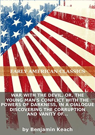 War with the devil, or, The young man's conflict with the powers of darkness, in a dialogue discovering the corruption and vanity of youth, the...