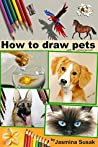 How to Draw Pets: with Colored Pencils, Colored Pencil Guides With Step-by-Step Instructions, How to Draw Horses, Fish, Dogs, Cats, Cute Animals, for Kids and Adults, How to Draw Lifelike Animals