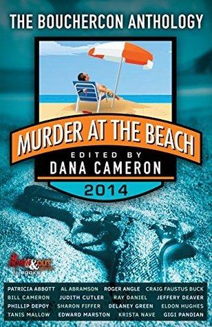 Murder at the Beach: Bouchercon 2014 Anthology  by  Dana Cameron