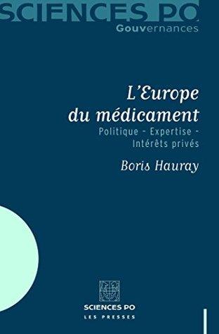 L'Europe du médicament: Politique - Expertise - Intérêts privés (Académique)