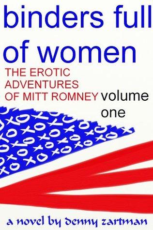 Binders Full Of Women: The Erotic Adventures Of Mitt Romney