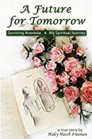 A Future for Tomorrow (Second Edition): Surviving Anorexia, My Spiritual Journey
