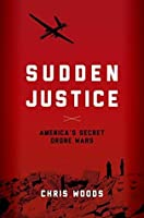 Sudden Justice: America's Secret Drone Wars (Terrorism and Global Justice)