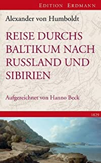 Reise durchs Baltikum nach Russland und Sibirien 1829: Aufgezeichnet von Hanno Beck