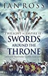 Swords Around the Throne by Ian James Ross