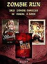 Zombie Run - 3 Endzeit-Thriller in einem E-Book: Apokalypse, Dystopie, Abenteuer, Spannung