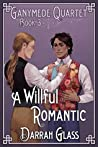 A Willful Romantic (Ganymede Quartet #3)