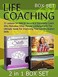 Life Coaching Box Set: 23 Lessons on How to Become a Successful Coach Who Motivates Other People Combined with The Ultimate Guide For Improving Your Communication ... books, communication skills at work)