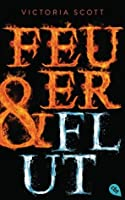 Feuer & Flut  (Fire & Flood, #1)