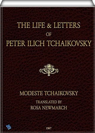 The Life & Letters of Peter Ilich Tchaikovsky by Modest Ilyich Tchaikovsky