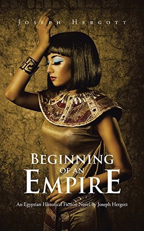 Beginning of an Empire: An Egyptian Historical Fiction Novel by Joseph Hergott