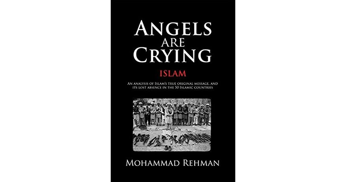 Angels are Crying: Islam: An analysis of Islam's True Original
