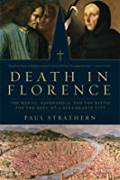 Death in Florence: The Medici, Savonarola, and the Battle for the Soul of a Renaissance City