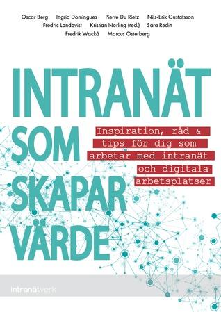 Intranät som skapar värde – Inspiration, råd & tips för dig som arbetar med intranät och digitala arbetsplatser