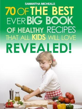 Kids-Recipes-70-Of-The-Best-Ever-Big-Book-Of-Recipes-That-All-Kids-Love-Revealed-