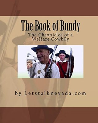 The Book of Bundy: The Chronicles of a welfare cowboy