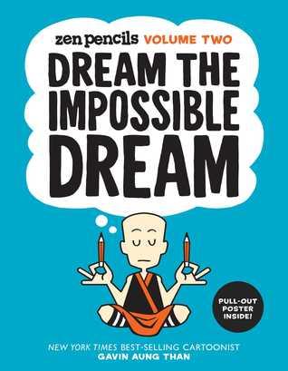 Dream the Impossible Dream: Zen Pencils: Volume Two by Gavin