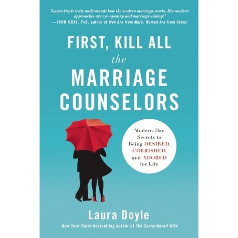 First kill all the marriage counselors modern day secrets to being first kill all the marriage counselors modern day secrets to being desired cherished and adored for life by laura doyle fandeluxe Image collections