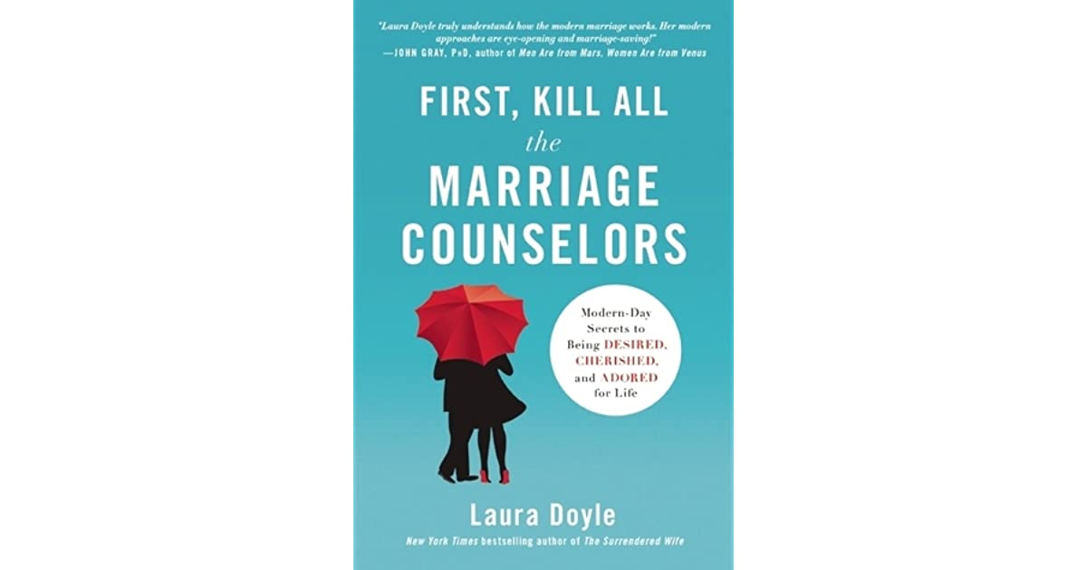 First kill all the marriage counselors modern day secrets to first kill all the marriage counselors modern day secrets to being desired cherished and adored for life by laura doyle fandeluxe Gallery