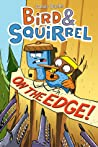 Bird & Squirrel on the Edge! (Bird & Squirrel, #3)