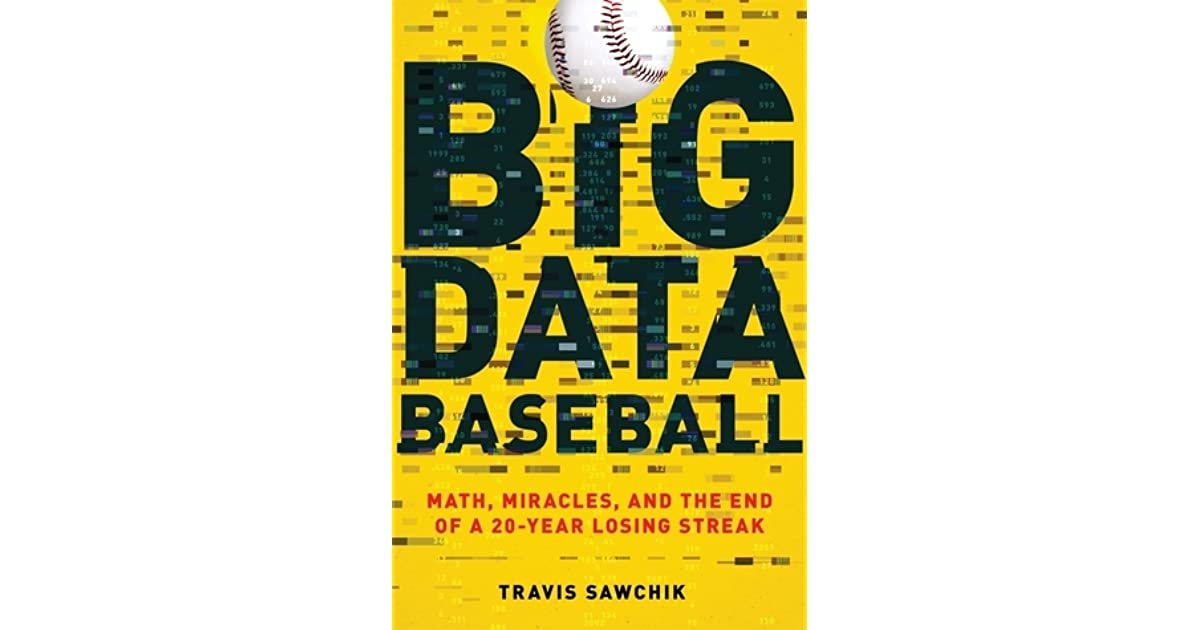 Big Data Baseball: Math, Miracles, and the End of a 20-Year