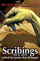 Scribings, Vol 4: Miscreations