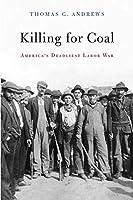 Killing for Coal: America's Deadliest Labor War