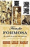 From far Formosa the island, its people and missions