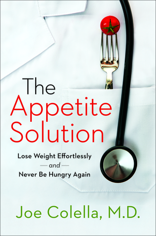 The Appetite Solution Lose Weight Effortlessly and Never Be Hungry Again