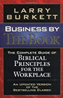 Business by the Book: Complete Guide of Biblical Principles for the Workplace