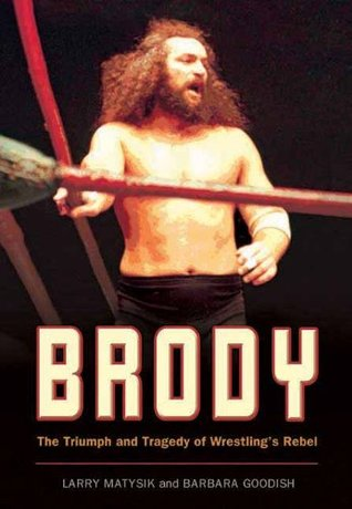 Larry Matysik: Brody: The Triumph and Tragedy of Wrestling's Rebel