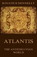 Atlantis, The Antediluvian World: Illustrated Edition