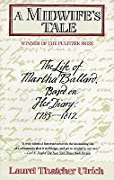 A Midwife's Tale : The Life of Martha Ballard Based on Her Diary, 1785-1812