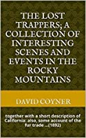 The Lost Trappers; a Collection of Interesting Scenes and Events in the Rocky Mountains: together with a short description of California: also, some account of the fur trade ...(1892)