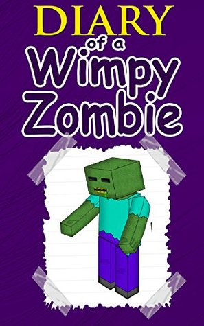 MINECRAFT: Diary Of A Wimpy Zombie: (An Unofficial Minecraft Novel) (Minecraft, Minecraft Comics, Minecraft Books, Minecraft App, Minecraft Novel, Minecraft Free)